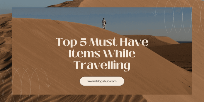 Top 5 Must Have Items While Travelling